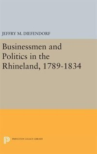 Businessmen and Politics in the Rhineland, 1789-1834
