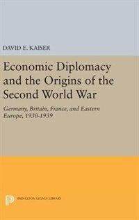 Economic Diplomacy and the Origins of the Second World War: Germany, Britain, France, and Eastern…