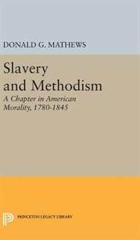 Slavery and Methodism: A Chapter in American Morality, 1780-1845