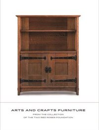 Arts And Crafts Furniture: From The Collection Of The Two Red Roses Foundation