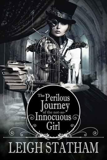 Perilous Journey Of The Not-so-innocuous Girl by Leigh Statham