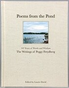 Poems From The Pond: 107 Years Of Words And Wisdom - The Writings Of Peggy Freydberg