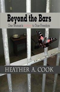 Beyond the Bars: One Woman's Journey to True Freedom