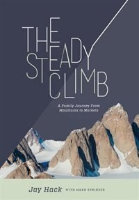 The Steady Climb: A Family Journey From Mountains to Markets by Jay Hack