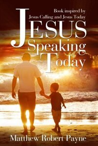 Jesus Speaking Today: Book Inspired By Jesus Calling And Jesus Today