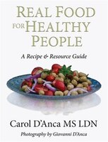 Real Food for Healthy People: A Recipe and Resource Guide for Whole Food Plant Based Cooking