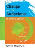 Change for the Audacious: a doer's guide to Large Systems Change for flourishing futures