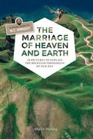 The Marriage of Heaven and Earth - a Visual Guide to N.T. Wright: 50 Pictures to Explain the Rock…