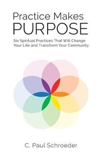 Practice Makes PURPOSE: Six Spiritual Practices That Will Change Your Life and Transform Your…