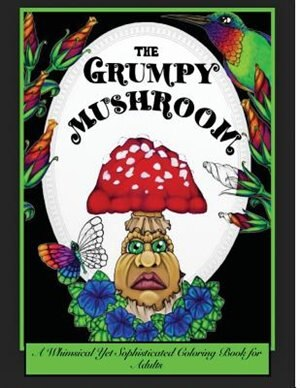 The Grumpy Mushroom: A Whimsical Yet Sophisticated Coloring Book For Adults by Drew Jessycka