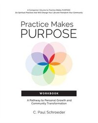 Practice Makes PURPOSE Workbook: A Pathway to Personal Growth and Community Transformation