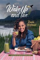 Wake Up and Live: A mind-body-spirit approach to lifestyle change
