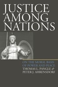 Justice Among Nations: On The Moral Basis Of Power And Peace