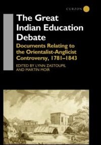 The Great Indian Education Debate: Documents Relating to the Orientalist-Anglicist Controversy…