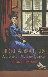 A Victorian Mystery Quartet: A Bella Wallis Mystery