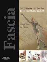 Fascia: The Tensional Network Of The Human Body: The Science And Clinical Applications In Manual…