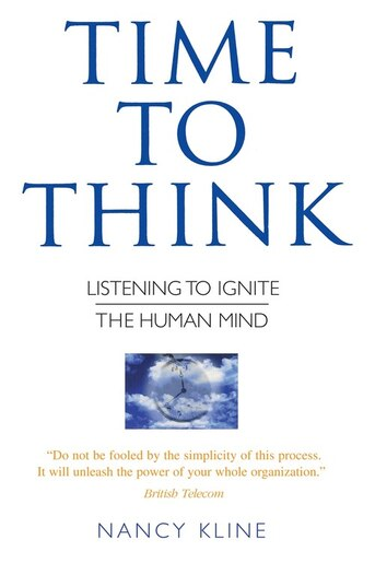 Time To Think: Listening To Ignite The Human Mind by Nancy Kline