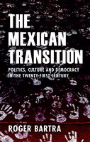 The Mexican Transition: Politics, Culture, And Democracy In The Twenty-first Century