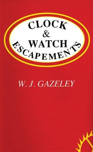 Clock & Watch Escapements by W.J. Gazeley