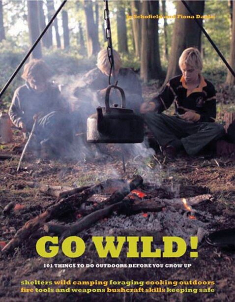 Go Wild!: 101 Things to Do Outdoors before You Grow Up by Fiona Danks