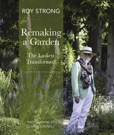 Remaking A Garden- The Laskett Transformed: The Laskett Gardens Transformed by Sir Roy Strong