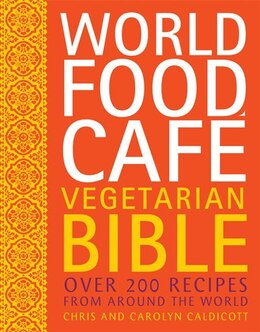 Book World Food Cafe Vegetarian Bible: Over 200 Recipes From Around The World by Chris Caldicott
