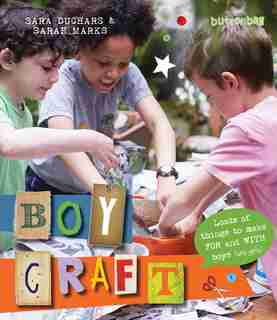 Boycraft: Loads Of Things To Make For And With Boys (and Girls) by Sara Buttonbag