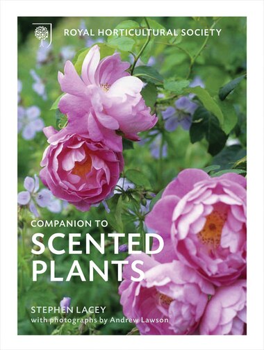 The Rhs Companion To Scented Plants by Stephen Lacey