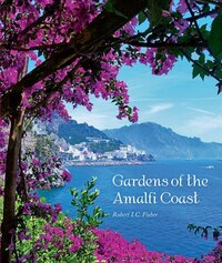Gardens Of The Amalfi Coast: Naples, Serento And Capri