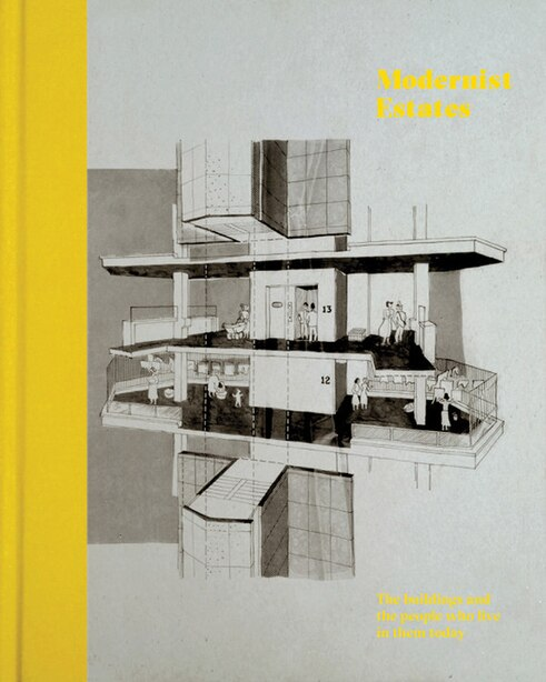 Modernist Estates: The Buildings And The People Who Live In Them by Stefi Orazi