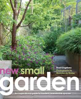 New Small Garden: Contemporary Principles, Planting And Practice by Noel Kingsbury