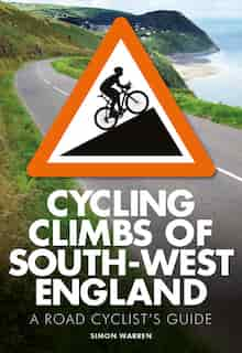 Cycling Climbs Of South-west England by Simon Warren
