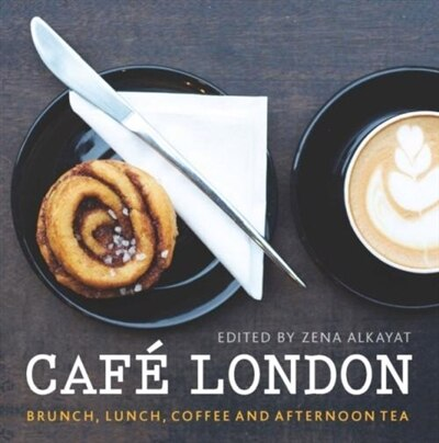 Café London: Brunch, Lunch, Coffee And Afternoon Tea by Zena Various