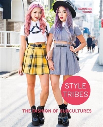 Style Tribes: The Fashion Of Subcultures by Caroline Young