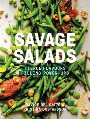 Savage Salads: Fierce Flavours by Davide Del Gatto