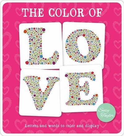 The Color Of Love: Letters And Words To Color And Display by Suzy Taylor