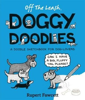 Off The Leash Doggy Doodles: A Doodle Sketchbook For Dog-lovers by Rupert Fawcett