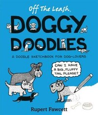 Off The Leash Doggy Doodles: A Doodle Sketchbook For Dog-lovers