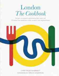 London: The Cookbook: The Story Of London's World-beating Food Scene, With 50 Recipes From Restaurants, Artisan Producers by Cara Frost-Sharratt