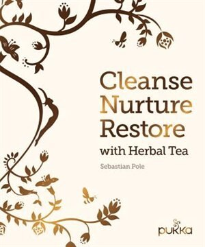 Cleanse, Nurture, Restore With Herbal Tea: Make Your Own Healthy Herbal Infusions by Sebastian Pole