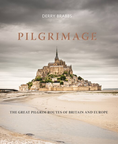 Pilgrimage: The Great Pilgrim Routes Of Britain And Europe by Derry Brabbs