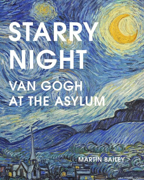Starry Night: Van Gogh At The Asylum by Martin Bailey