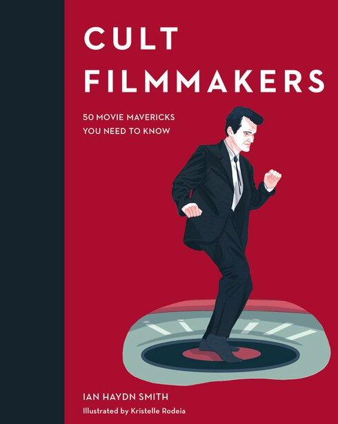 Cult Filmmakers: 50 Movie Mavericks You Need To Know by Ian Haydn Smith