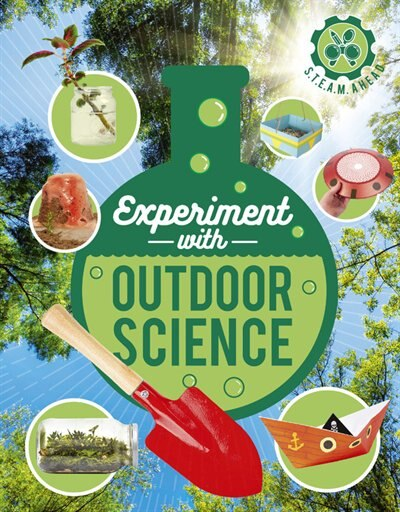 Experiment With Outdoor Science: Fun Projects To Try At Home by Nick Arnold