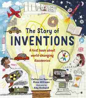 The Story Of Inventions: A First Book About World-changing Discoveries by Catherine Barr