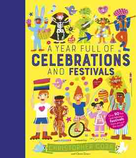A Year Full Of Celebrations And Festivals: Over 90 Fun And Fabulous Festivals From Around The World! by Claire Grace