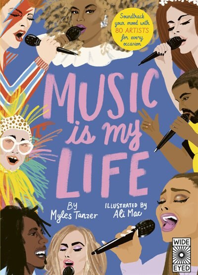 Music Is My Life: Soundtrack Your Mood With 80 Artists For Every Occasion by Myles Tanzer
