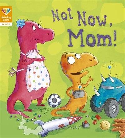 Not Now, Mom! (level 2) by Qeb Publishing