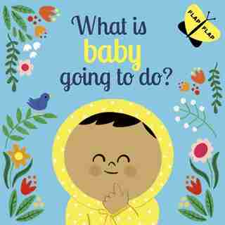 What Is Baby Going To Do? by Laura Knowles