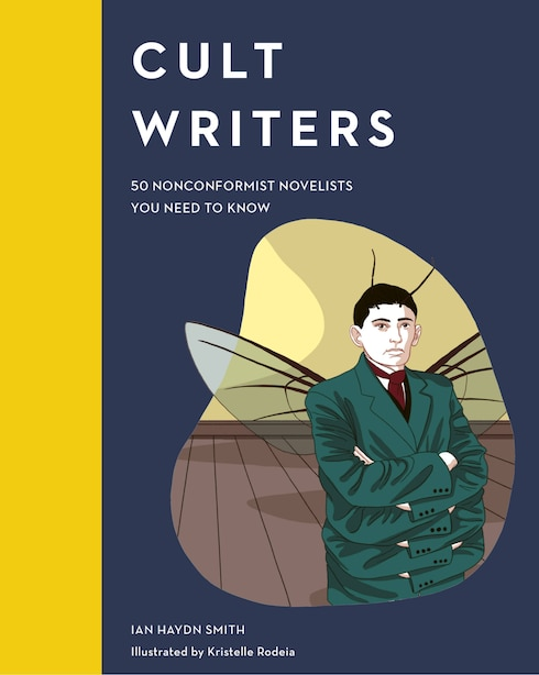 Cult Writers: 50 Nonconformist Novelists You Need To Know by Ian Haydn Ian Haydn Smith